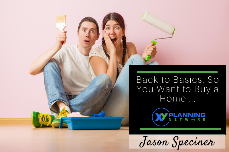 Back to Basics: So You Want to Buy a Home ...