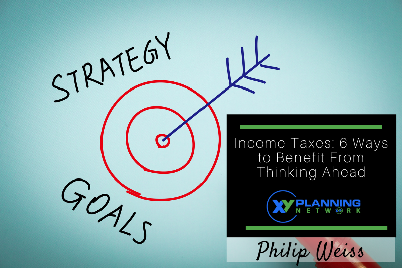 Income Taxes: 6 Ways to Benefit From Thinking Ahead